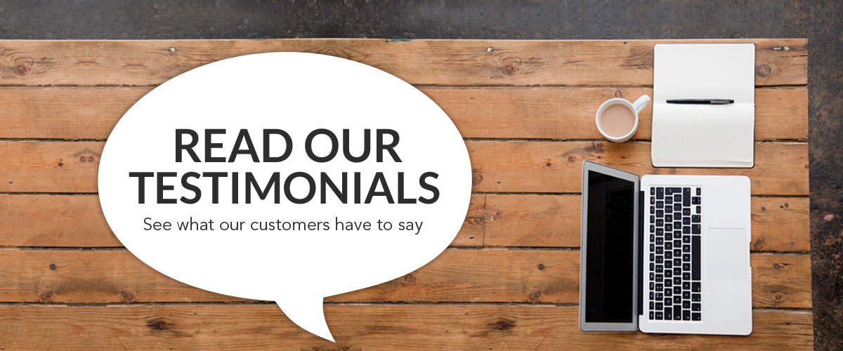 Read our Testimonials - See what our customers have to say - Write a Review